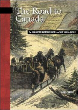 The Road to Canada: The Grand Communications Route Along the St. John River to Quebec