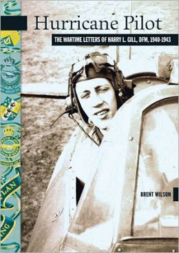 Hurricane Pilot: The Wartime Letters of W. O. Harry L. Gill, D. F. M. , 1940-1943