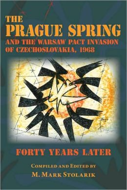 The The Prague Spring and the Warsaw Pact Invasion of Czechoslovakia, 1968: Forty Years Later