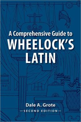 A Comprehensive Guide to Wheelock's Latin, 2nd Edition