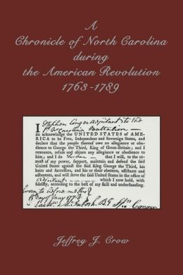 A Chronicle of North Carolina during the American Revolution: 1763-1789