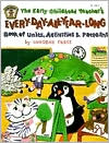 Early Childhood Teacher's Every-Day-All-Year-Long Book of Units, Activities and Patterns