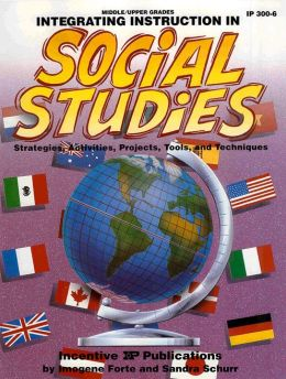 Integrating Instruction in Social Studies: Strategies, Activities, Projects, Tools and Techniques