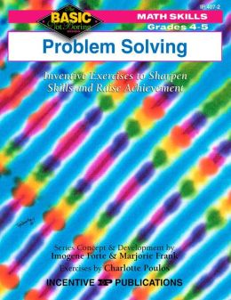Problem Solving 4-5: Inventive Exercises to Sharpen Skills and Raise Achievement