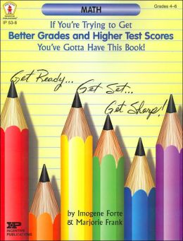 If You're Trying to get Better Grades and Higher Test Scores You've Got to Have This Book!: Math
