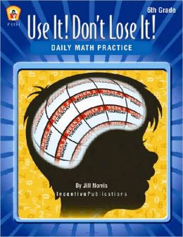 Use It! Don't Lose It!: Math for 6th Grade