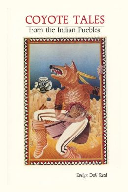 Coyote Tales from the Indian Pueblos: Legends