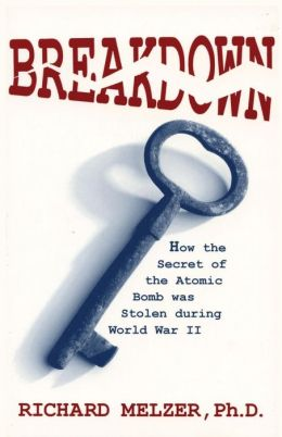 Breakdown, How the Secret of the Atomic Bomb Was Stolen: An Expose