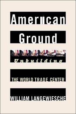 American Ground: Unbuilding the World Trade Center