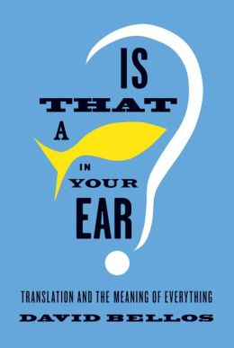 Is That a Fish in Your Ear?: Translation and the Meaning of Everything