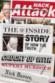 Book Cover Image. Title: Hack Attack:  The Inside Story of How the Truth Caught Up with Rupert Murdoch, Author: Nick Davies