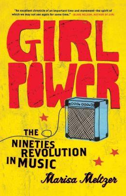 Girl Power: The Nineties Revolution in Music