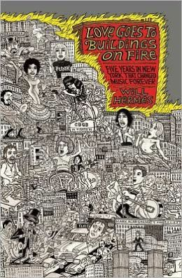 Love Goes to Buildings on Fire: Five Years in New York That Changed Music Forever