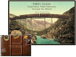First Class: Legendary Train Journeys Around the World