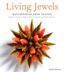 Living Jewels: Masterpieces from Nature: Coral, Pearls, Horn, Shell, Wood, and Other Exotica