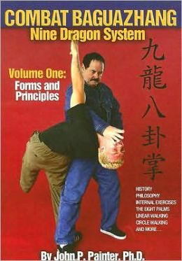 Combat Baguazhang Nine Dragon System: Forms and Principles