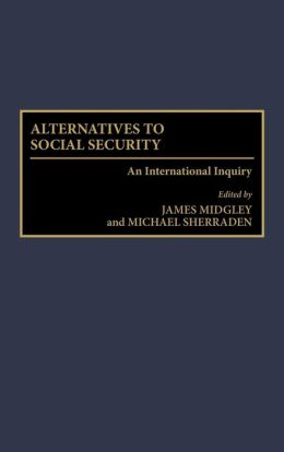 Alternatives to Social Security: An International Inquiry