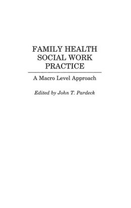 Family Health Social Work Practice: A Macro Level Approach