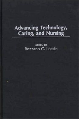 Advancing Technology, Caring, And Nursing