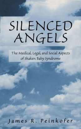 Silenced Angels: The Medical, Legal, and Social Aspects of Shaken Baby Syndrome