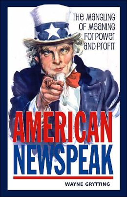 American Newspeak: The Mangling of Meaning for Power and Profit