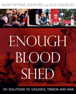 Enough Blood Shed: 101 Solutions to Violence, Terror and War
