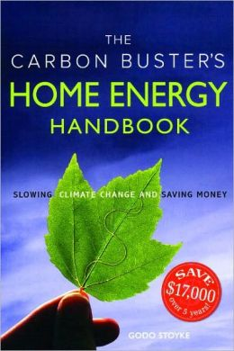 The Carbon Buster's Home Energy Handbook: Slowing Climate Change and Saving Money