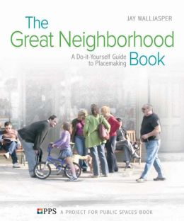 The Great Neighborhood Book: A Do-it-Yourself Guide to Placemaking
