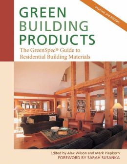 Green Building Products, 3rd Edition: The GreenSpec Guide to Residential Building Materials--3rd Edition