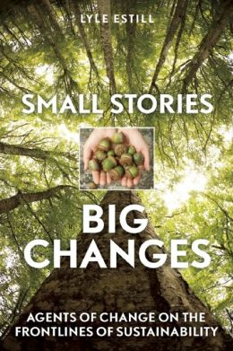 Small Stories, Big Changes: Agents of Change on the Frontlines of Sustainability