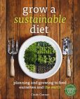 Book Cover Image. Title: Grow a Sustainable Diet:  Planning and Growing to Feed Ourselves and the Earth, Author: Cindy Conner