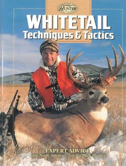 Whitetail Techniques & Tactics: Expert Advice from North America's Top Big-Buck Hunters