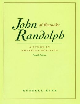 John Randolph of Roanoke: A Study in American Politics