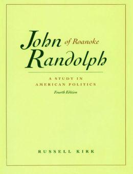 John Randolph of Roanoke: A Study in American Politics