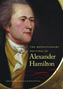 The Revolutionary Writings of Alexander Hamilton