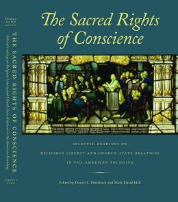 Sacred Rights of Conscience, The: Selected Readings on Religious Liberty and Church-State Relations in the American Founding