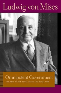 Omnipotent Government: The Rise of the Total State and Total War