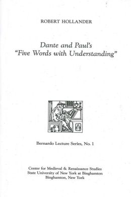 Dante and Paul's ''Five Words with Understanding'': Bernardo Lecture Series, No.1