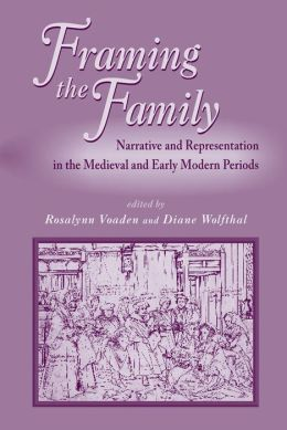 Framing the Family: Narrative and Representation in the Medieval and Early Modern Periods