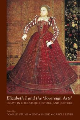 Elizabeth I and the 'sovereign Arts': Essays in Literature, History, and Culture
