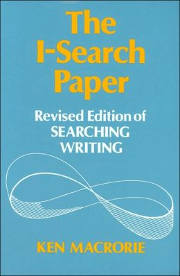 The I- Search Paper: Revised Edition of Searching Writing