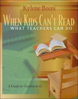 When Kids Can't Read: What Teachers Can Do: A Guide for Teachers 6-12