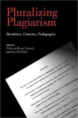 Pluralizing Plagiarism: Identities, Contexts, Pedagogies