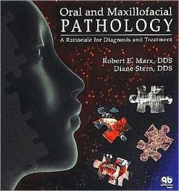 Oral and Maxillofacial Pathology: A Rationale for Diagnosis and Treatment Robert E. Marx and Diane Stern