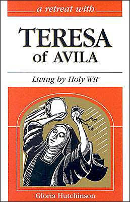 Retreat with Teresa of Avila: Living by Holy Wit
