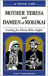 Mother Teresa and Damien Of Molokai: Caring for those who Suffer