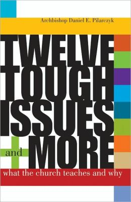 Twelve Tough Issues and More: What the Church Teaches and Why: Revised and Expanded
