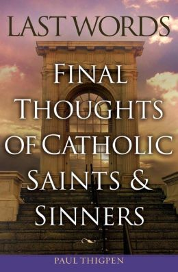 Last Words: Final Thoughts of Catholic Saints and Sinners