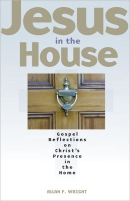 Jesus in the House: Gospel Reflections on Christ's Presence in the Home