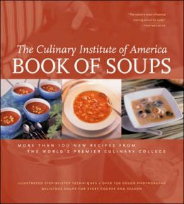 Book of Soups: More Than 100 New Recipes from the World's Premier Culinary College